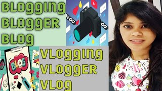 Difference between blog and vlog- blogging and vlogging- blogger and vlogger- meaning of blog and vl