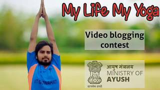 -MyLifeMyYoga -JeevanYog Video Blogging Contest Ministry of AYUSH- My experience with Yoga
